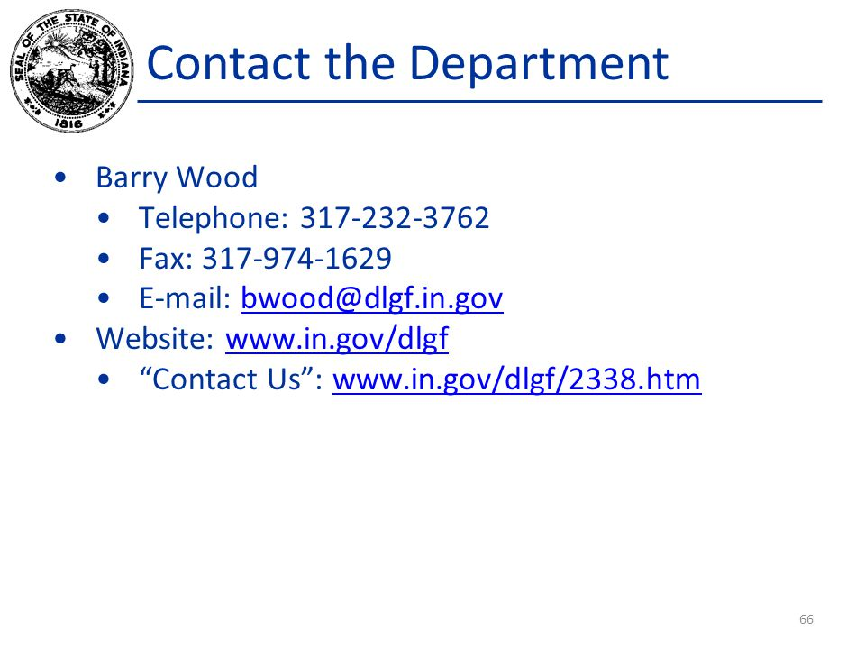 Contact the Department Barry Wood Telephone: 317-232-3762 Fax: 317-974-1629 E-mail: bwood@dlgf.in.govbwood@dlgf.in.gov Website: www.in.gov/dlgfwww.in.