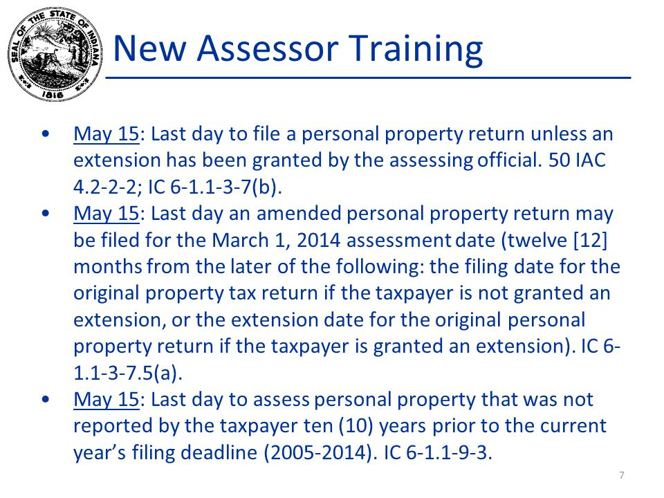 New Assessor Training May 15: Last day to file a personal property return unless an extension has been granted by the assessing official. 50 IAC 4.2-2