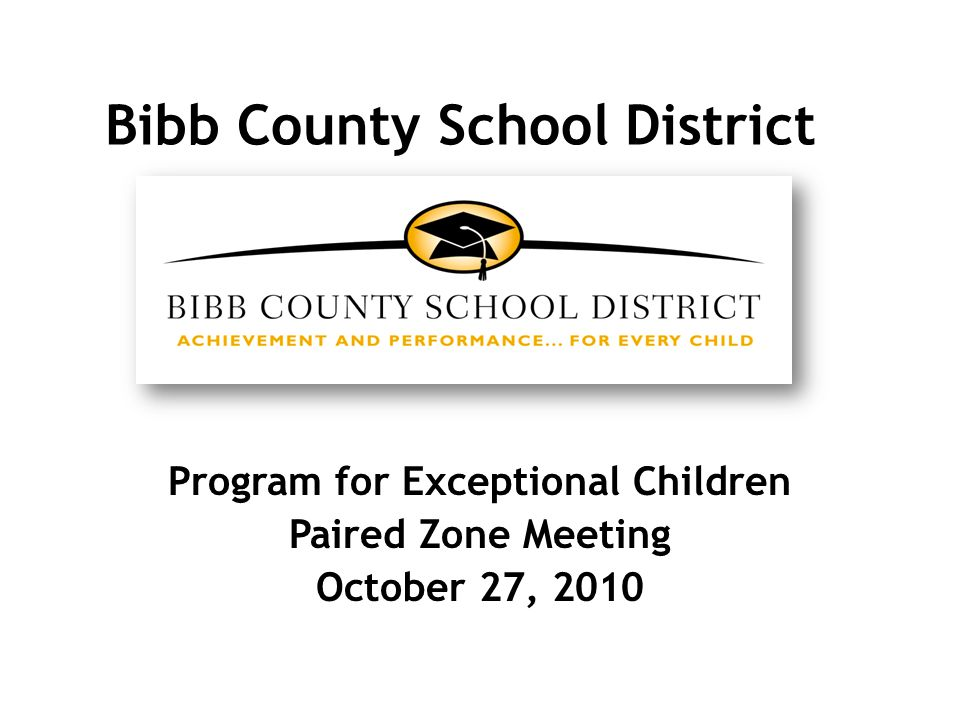 Bibb County School District Program for Exceptional Children Paired Zone Meeting October 27, 2010