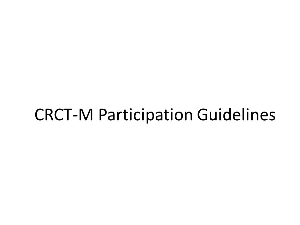 CRCT-M Participation Guidelines
