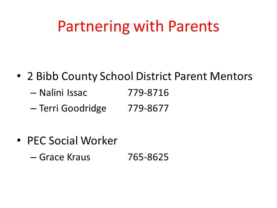 Partnering with Parents 2 Bibb County School District Parent Mentors – Nalini Issac779-8716 – Terri Goodridge779-8677 PEC Social Worker – Grace Kraus765-8625