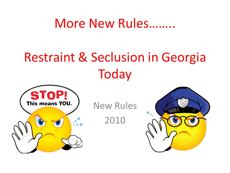 More New Rules…….. Restraint & Seclusion in Georgia Today New Rules 2010