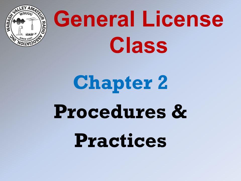 General License Class Chapter 2 Procedures & Practices