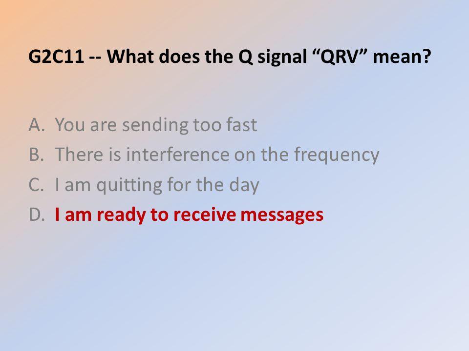 G2C11 -- What does the Q signal QRV mean.