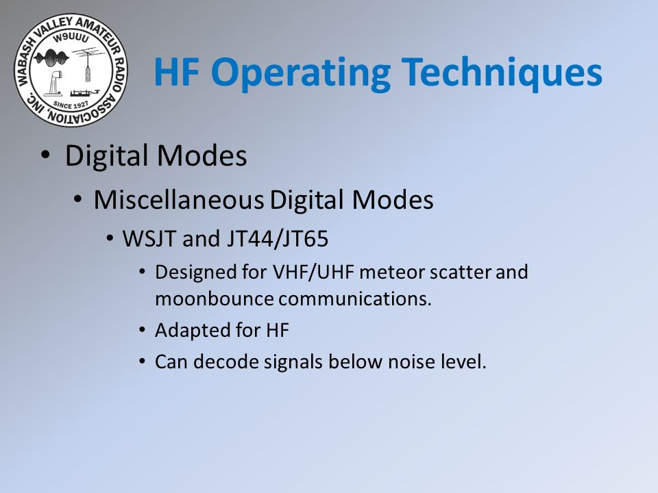 Digital Modes Miscellaneous Digital Modes WSJT and JT44/JT65 Designed for VHF/UHF meteor scatter and moonbounce communications. Adapted for HF Can dec