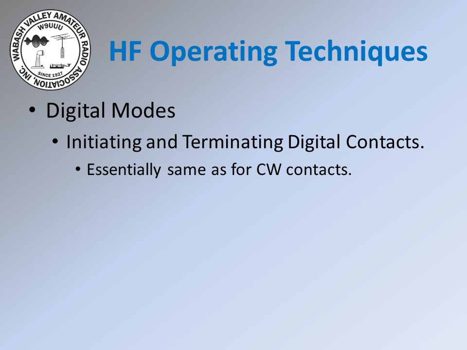 Digital Modes Initiating and Terminating Digital Contacts. Essentially same as for CW contacts. HF Operating Techniques