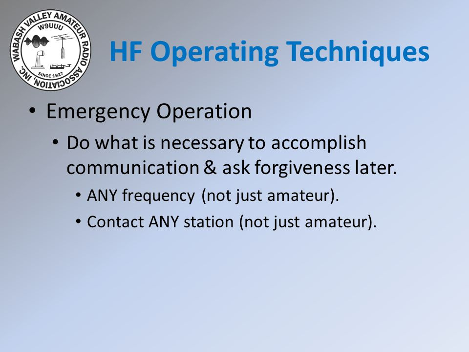 Emergency Operation Do what is necessary to accomplish communication & ask forgiveness later.