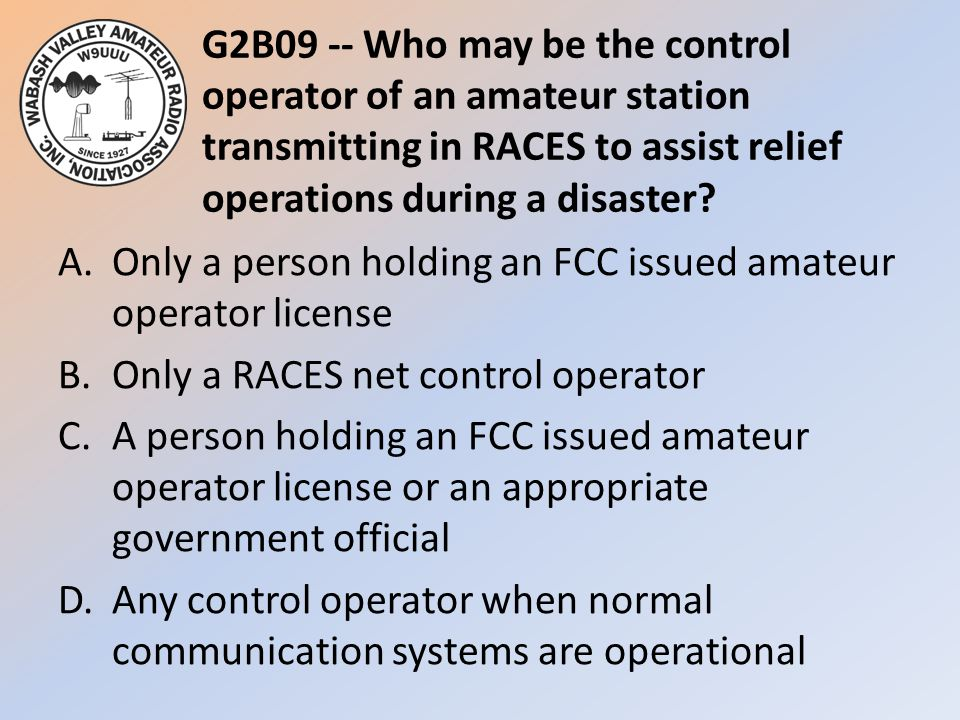 G2B09 -- Who may be the control operator of an amateur station transmitting in RACES to assist relief operations during a disaster.
