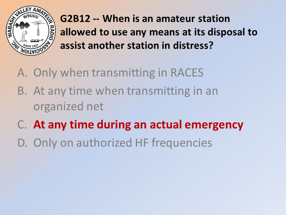 G2B12 -- When is an amateur station allowed to use any means at its disposal to assist another station in distress.
