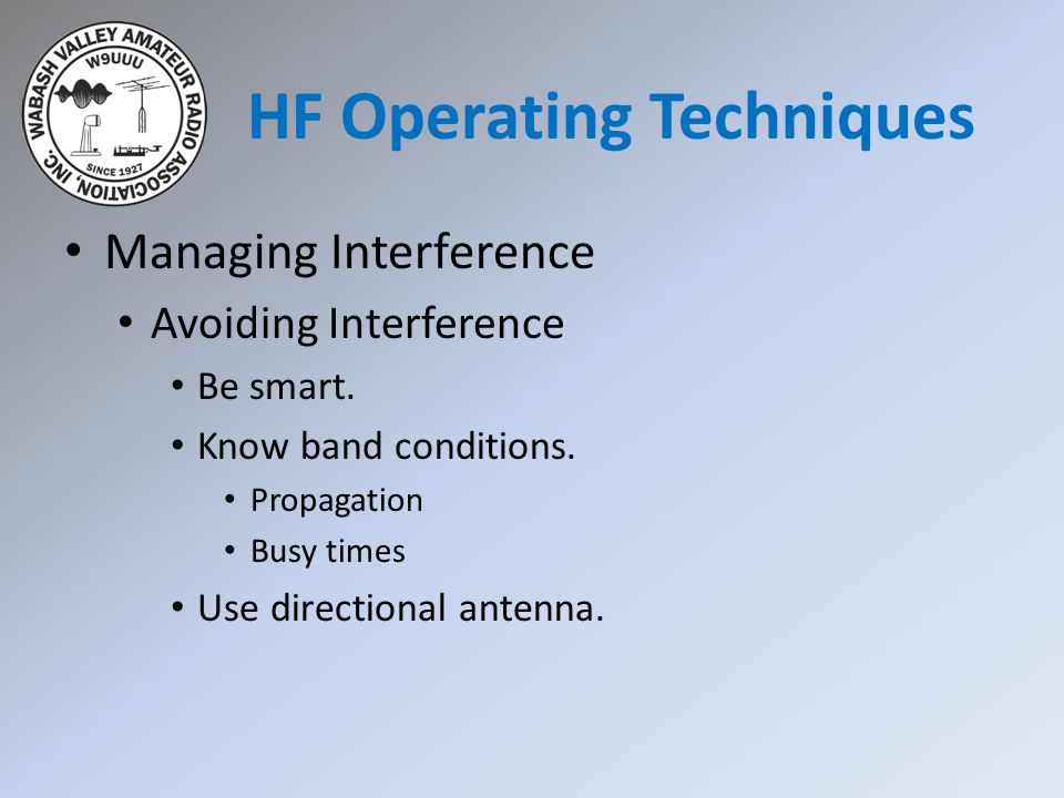 HF Operating Techniques Managing Interference Avoiding Interference Be smart.