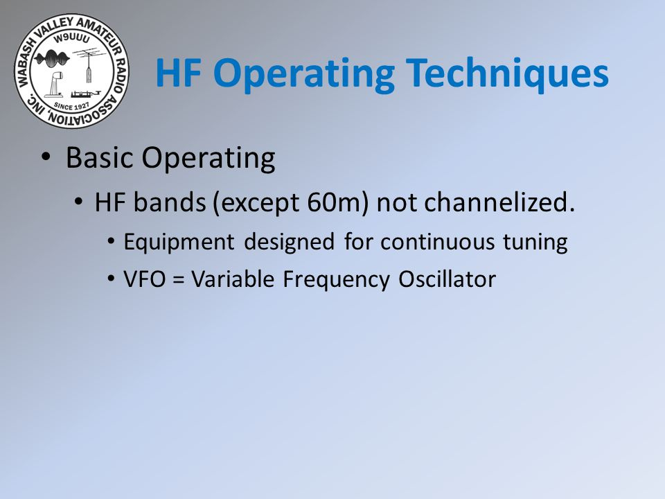 HF Operating Techniques Basic Operating HF bands (except 60m) not channelized.