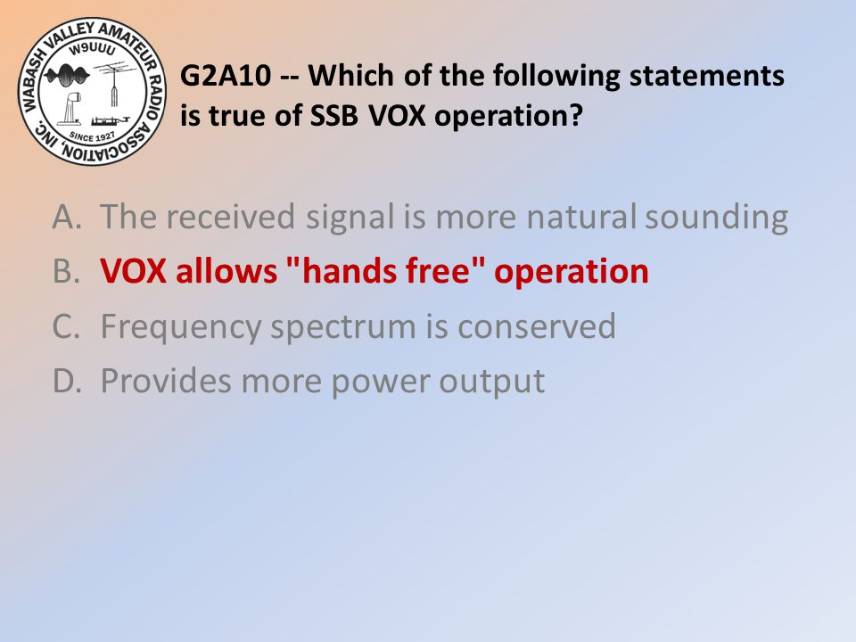 G2A10 -- Which of the following statements is true of SSB VOX operation.