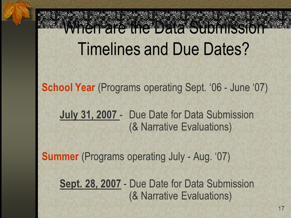 17 When are the Data Submission Timelines and Due Dates.