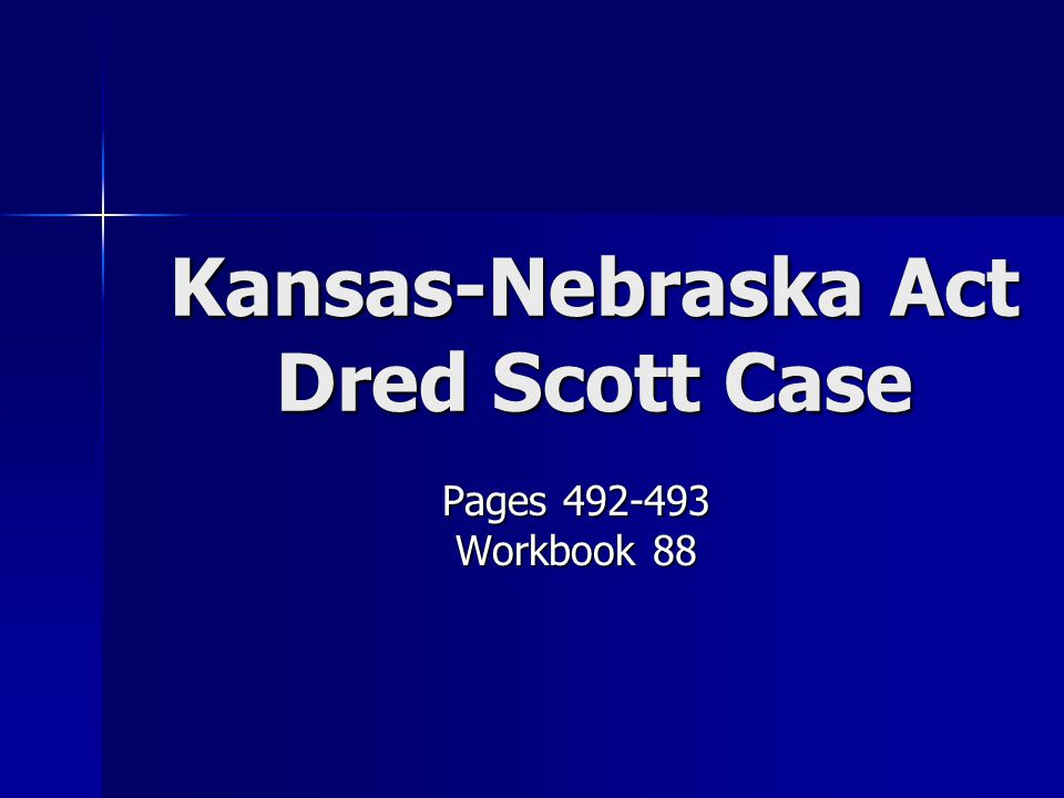 Kansas-Nebraska Act Dred Scott Case Pages 492-493 Workbook 88
