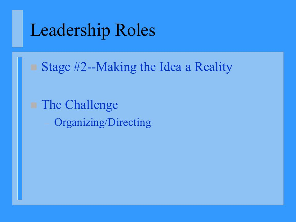 Leadership Roles n Stage #2--Making the Idea a Reality n The Challenge – Organizing/Directing