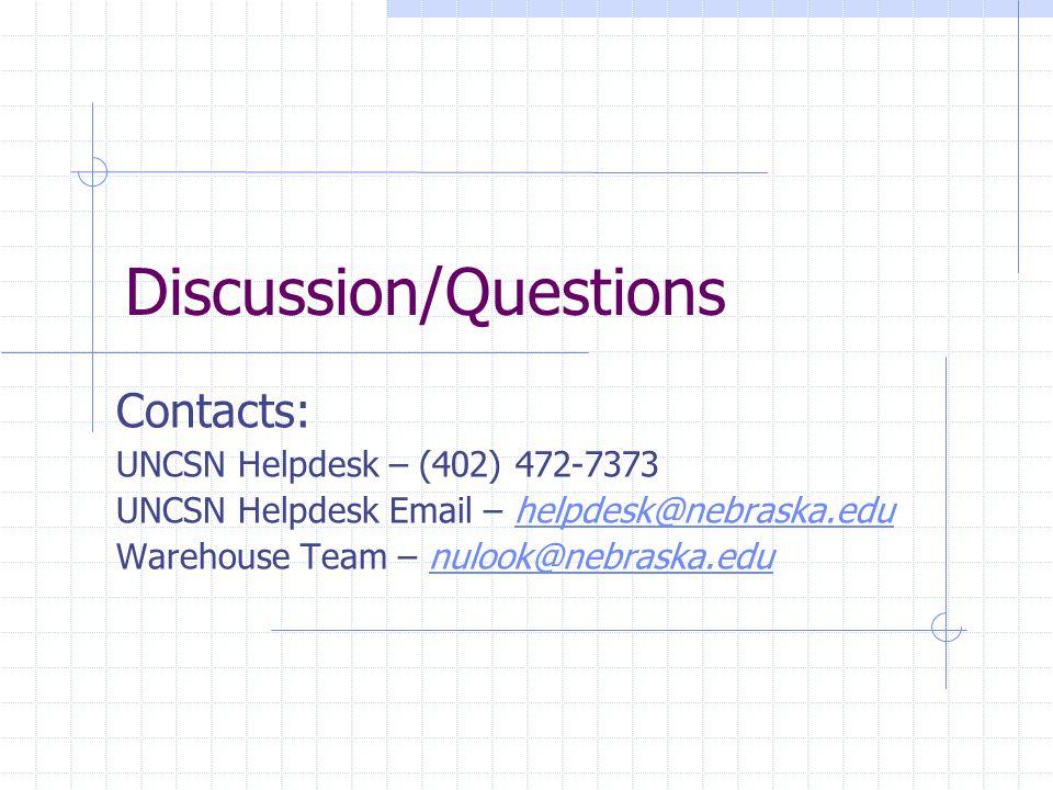 Discussion/Questions Contacts: UNCSN Helpdesk – (402) 472-7373 UNCSN Helpdesk Email – helpdesk@nebraska.eduhelpdesk@nebraska.edu Warehouse Team – nulo