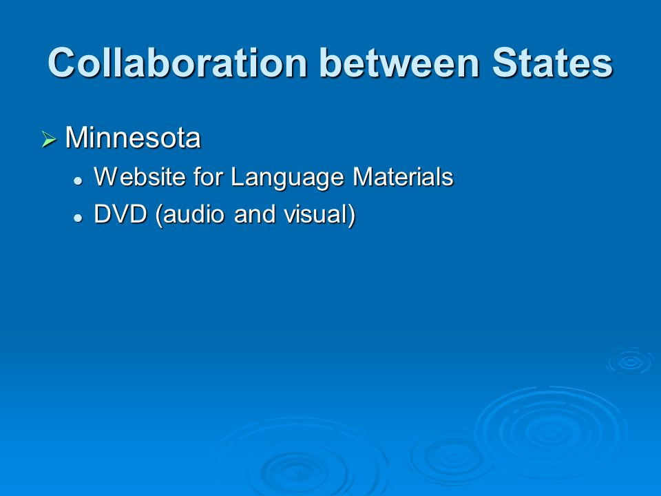 Collaboration between States  Minnesota Website for Language Materials Website for Language Materials DVD (audio and visual) DVD (audio and visual)