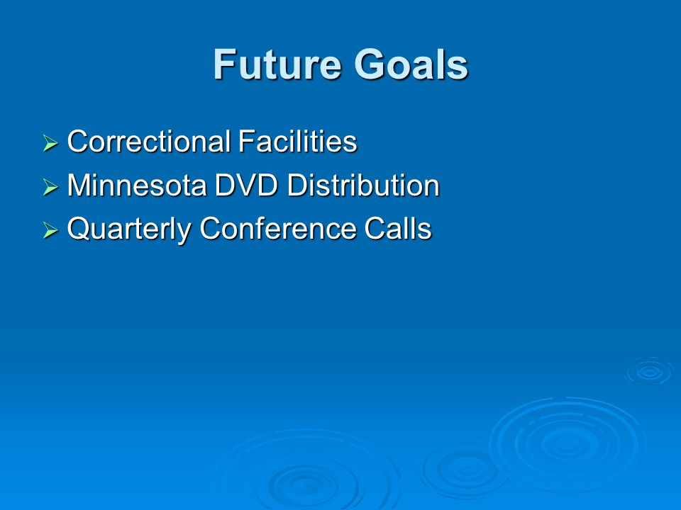 Future Goals  Correctional Facilities  Minnesota DVD Distribution  Quarterly Conference Calls