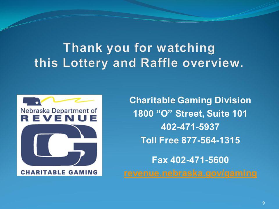 Charitable Gaming Division 1800 O Street, Suite 101 402-471-5937 Toll Free 877-564-1315 Fax 402-471-5600 revenue.nebraska.gov/gaming 9