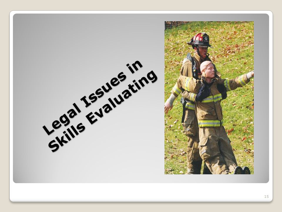 Legal Issues in Skills Evaluating 15