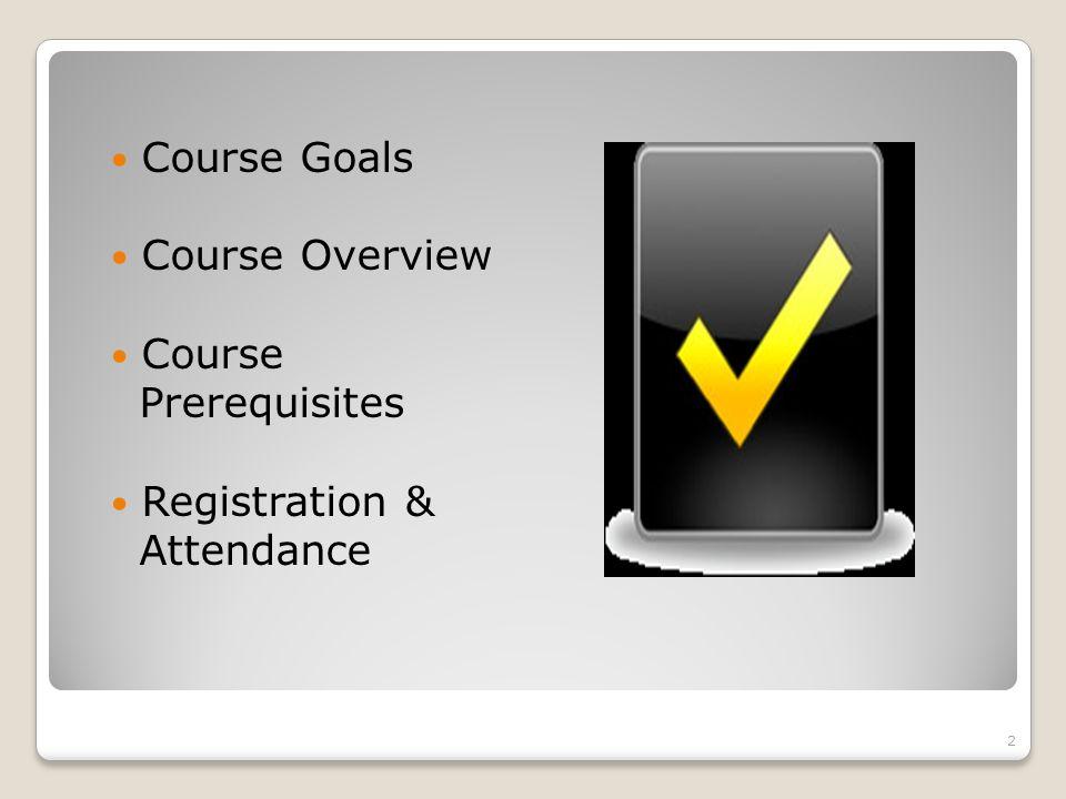Course Goals Course Overview Course Prerequisites Registration & Attendance 2