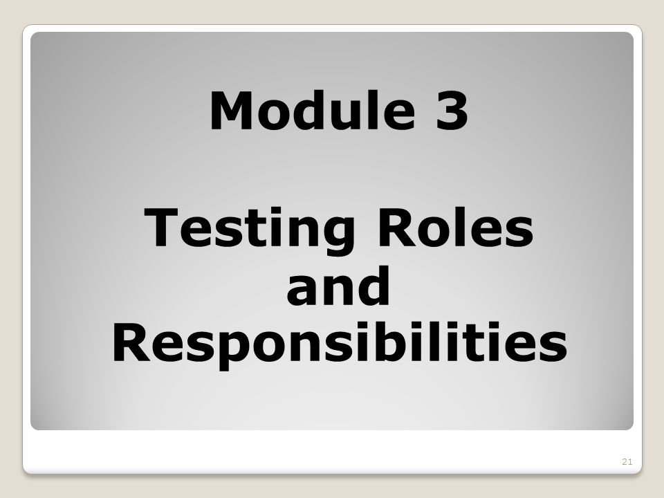 Module 3 Testing Roles and Responsibilities 21