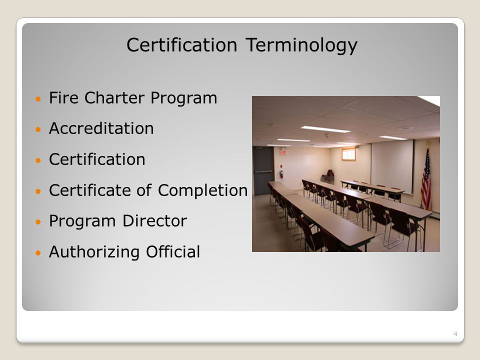 Certification Terminology Fire Charter Program Accreditation Certification Certificate of Completion Program Director Authorizing Official 4