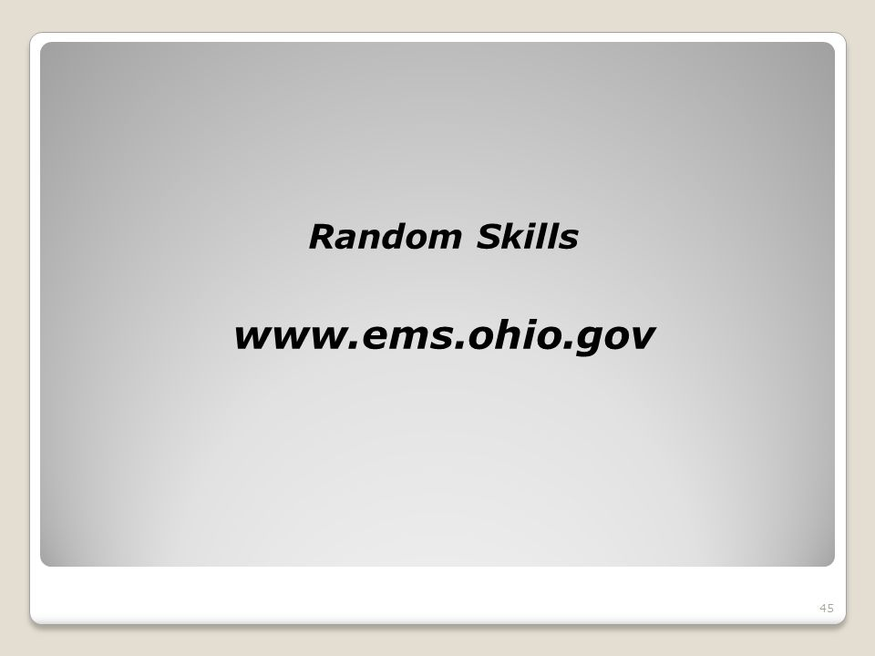 Random Skills www.ems.ohio.gov 45