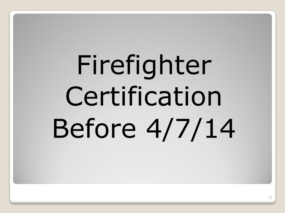 Firefighter Certification Before 4/7/14 5