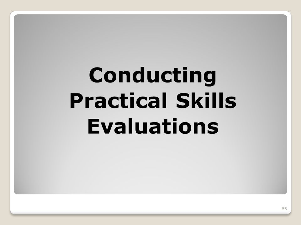 Conducting Practical Skills Evaluations 55