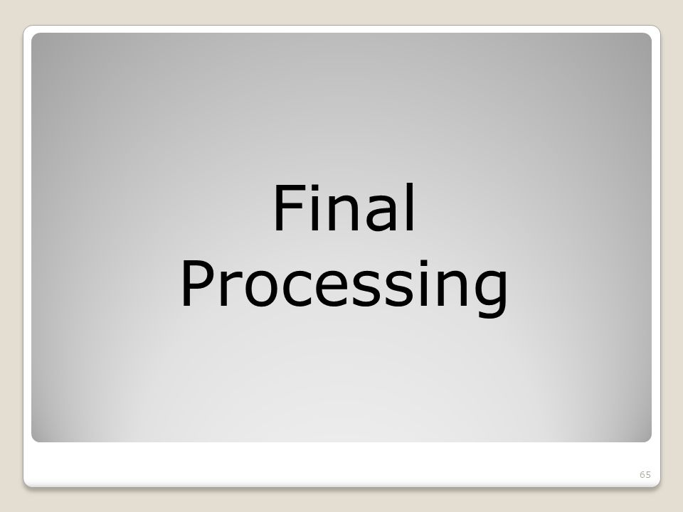 65 Final Processing