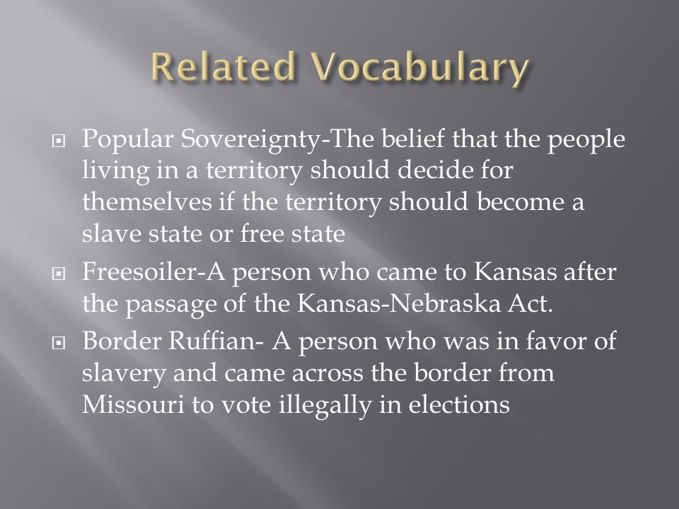  Proslavery-People that were in favor of slavery and believed that Kansas should become a slave state  Antislavery-People that were not in favor of slavery and believed that Kansas should become a free state  Abolitionists-A radical that thought that slavery should be abolished or done away with because it was immoral  Land Speculators-People that obtained land in Kansas with the hopes of buying it at a low price and selling it at a high Price