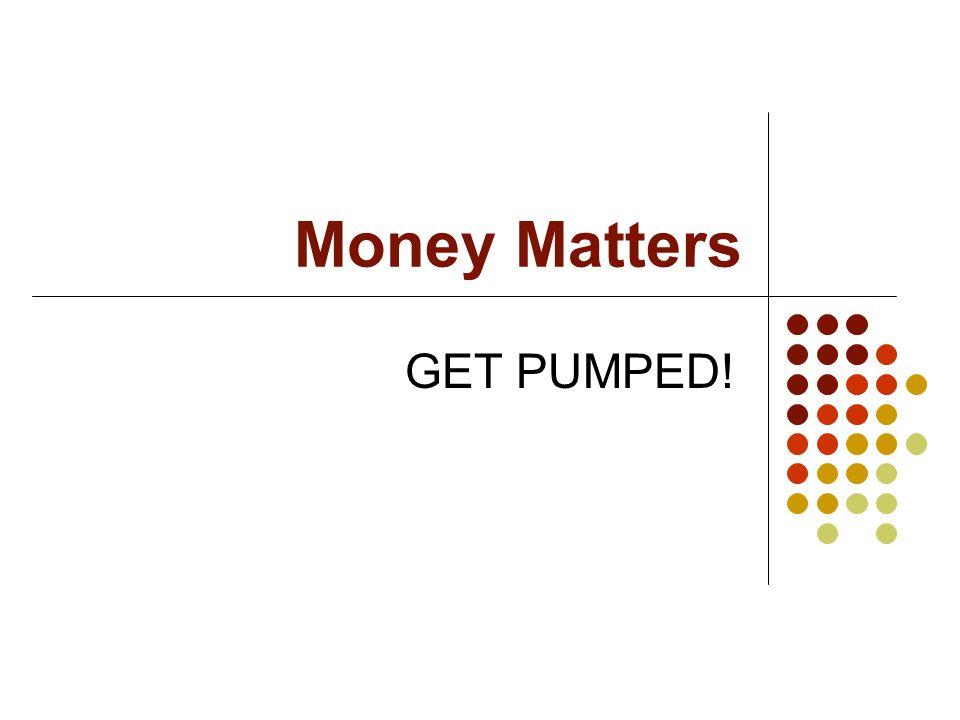 Money Matters GET PUMPED!