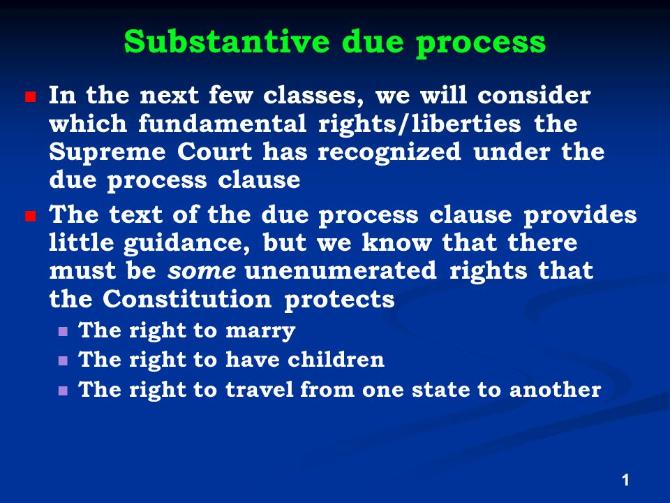 Substantive due process In the next few classes, we will consider which fundamental rights/liberties the Supreme Court has recognized under the due pr