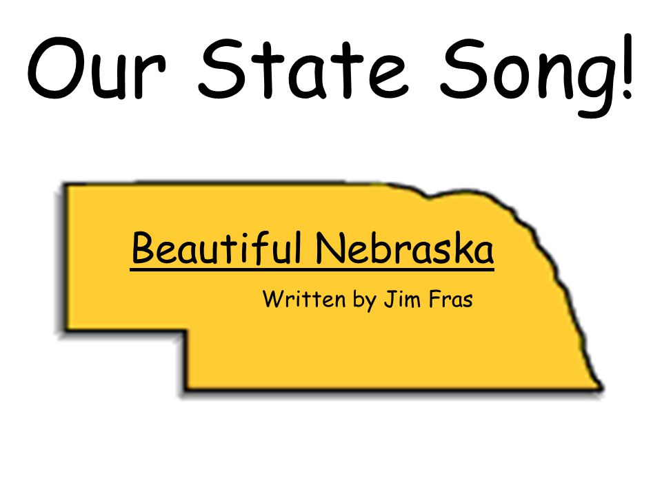 Beautiful Nebraska Written by Jim Fras Our State Song!