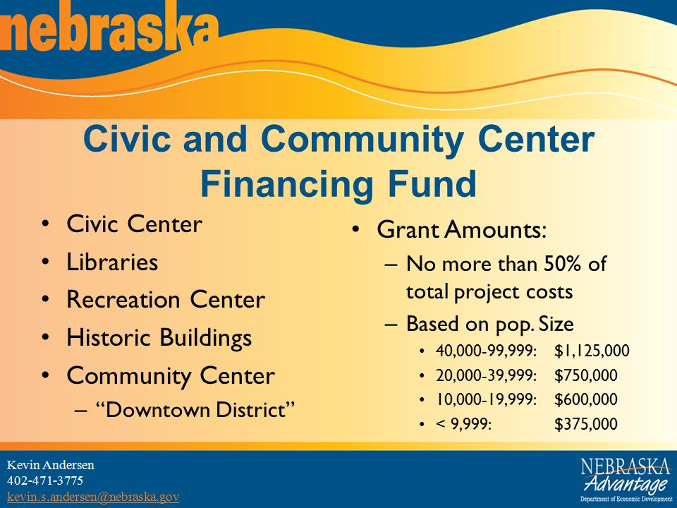 Civic and Community Center Financing Fund Civic Center Libraries Recreation Center Historic Buildings Community Center – Downtown District Grant Amounts: – No more than 50% of total project costs – Based on pop.