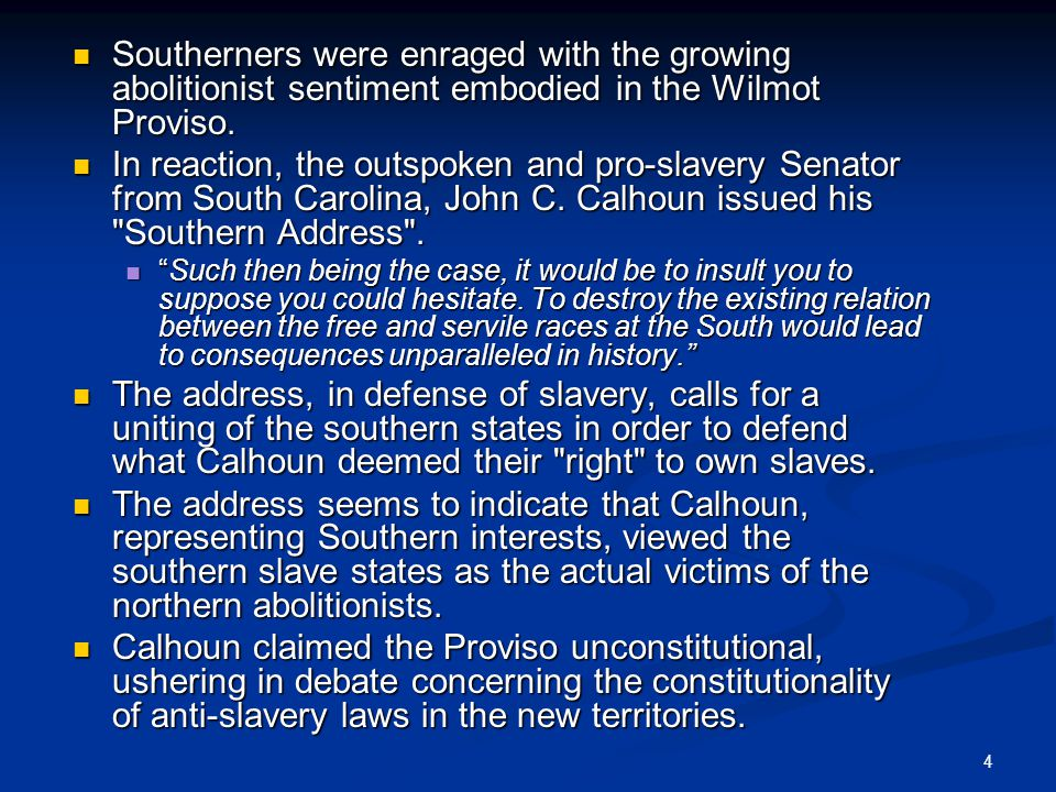 4 Southerners were enraged with the growing abolitionist sentiment embodied in the Wilmot Proviso.