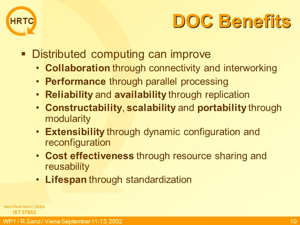 HRTC IST 37652 Hard Real-time CORBA WP1 / R.Sanz / Viena September 11-13, 200210 DOC Benefits  Distributed computing can improve Collaboration throug