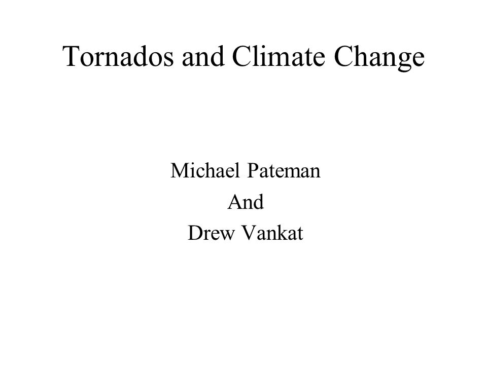 Tornados and Climate Change Michael Pateman And Drew Vankat