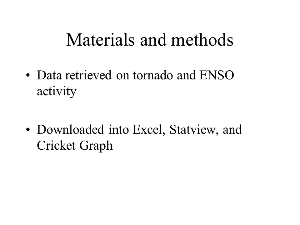 Materials and methods Data retrieved on tornado and ENSO activity Downloaded into Excel, Statview, and Cricket Graph