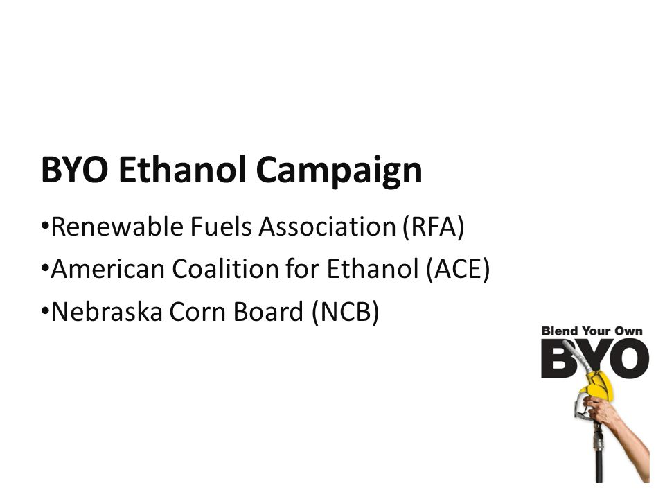 The BYO Ethanol Campaign Jointly managed effort of the Renewable Fuels Association (RFA) & the American Coalition for Ethanol (ACE).