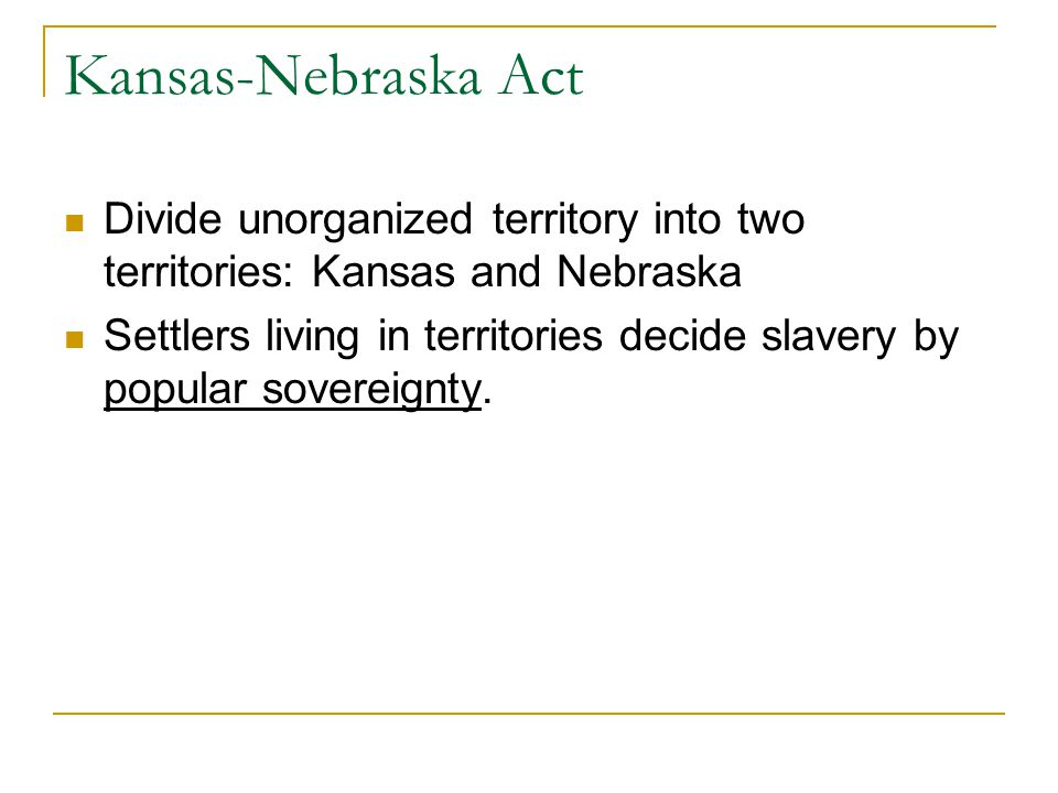 Southerners Agree Agreed w/ the act b/c they were sure slave owners from Missouri would move into Kansas and win the popular vote.