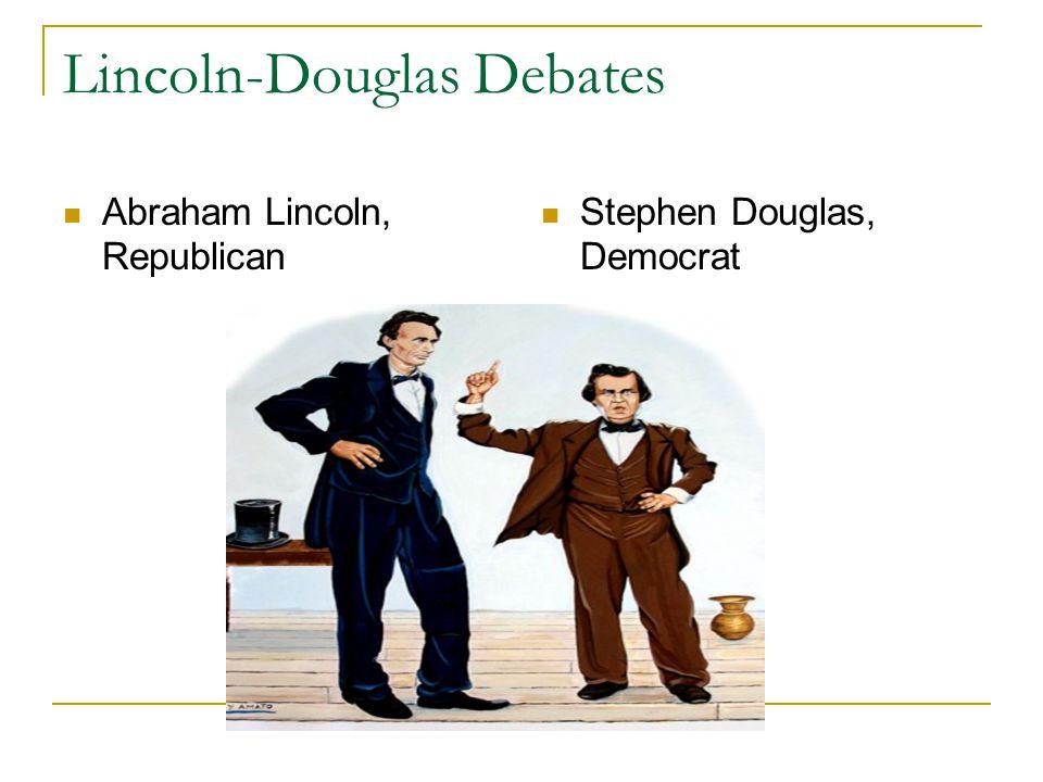 Lincoln-Douglas Debates Abraham Lincoln, Republican Stephen Douglas, Democrat