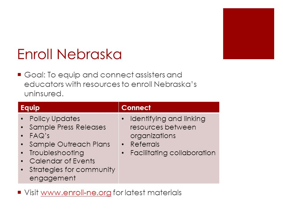 Enroll Nebraska  Goal: To equip and connect assisters and educators with resources to enroll Nebraska's uninsured.