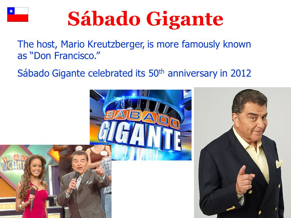 Sábado Gigante The host, Mario Kreutzberger, is more famously known as Don Francisco. Sábado Gigante celebrated its 50 th anniversary in 2012