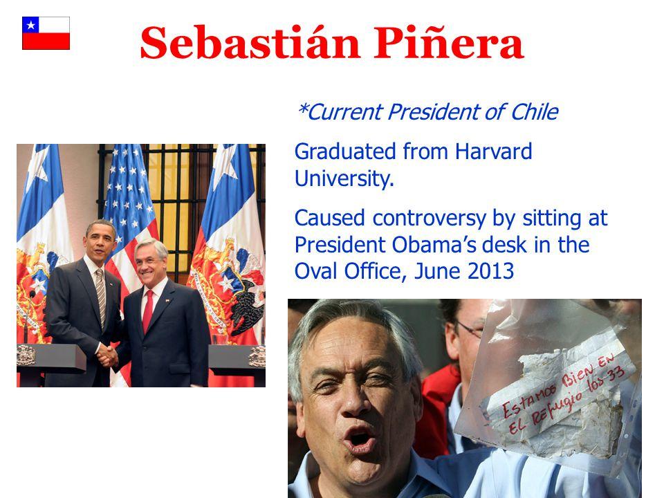 Sebastián Piñera *Current President of Chile Graduated from Harvard University.