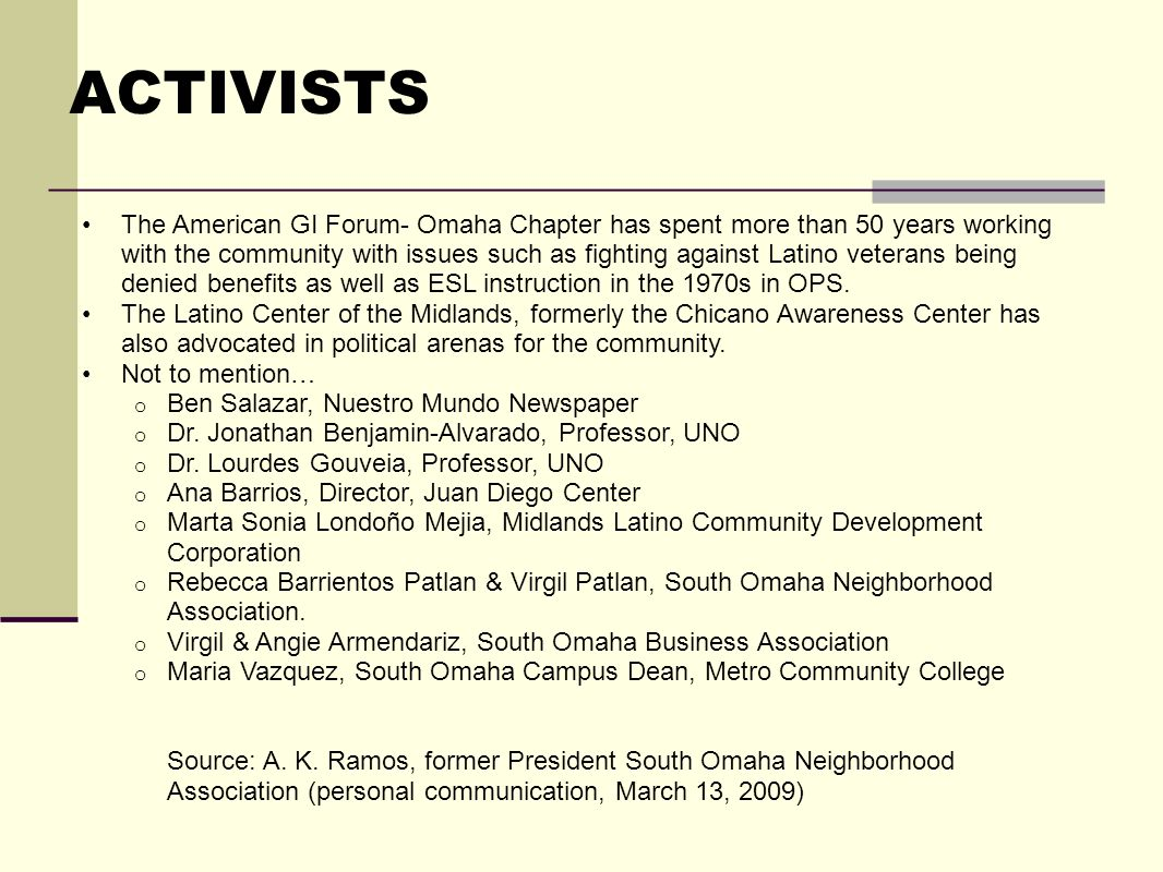 ACTIVISTS The American GI Forum- Omaha Chapter has spent more than 50 years working with the community with issues such as fighting against Latino veterans being denied benefits as well as ESL instruction in the 1970s in OPS.