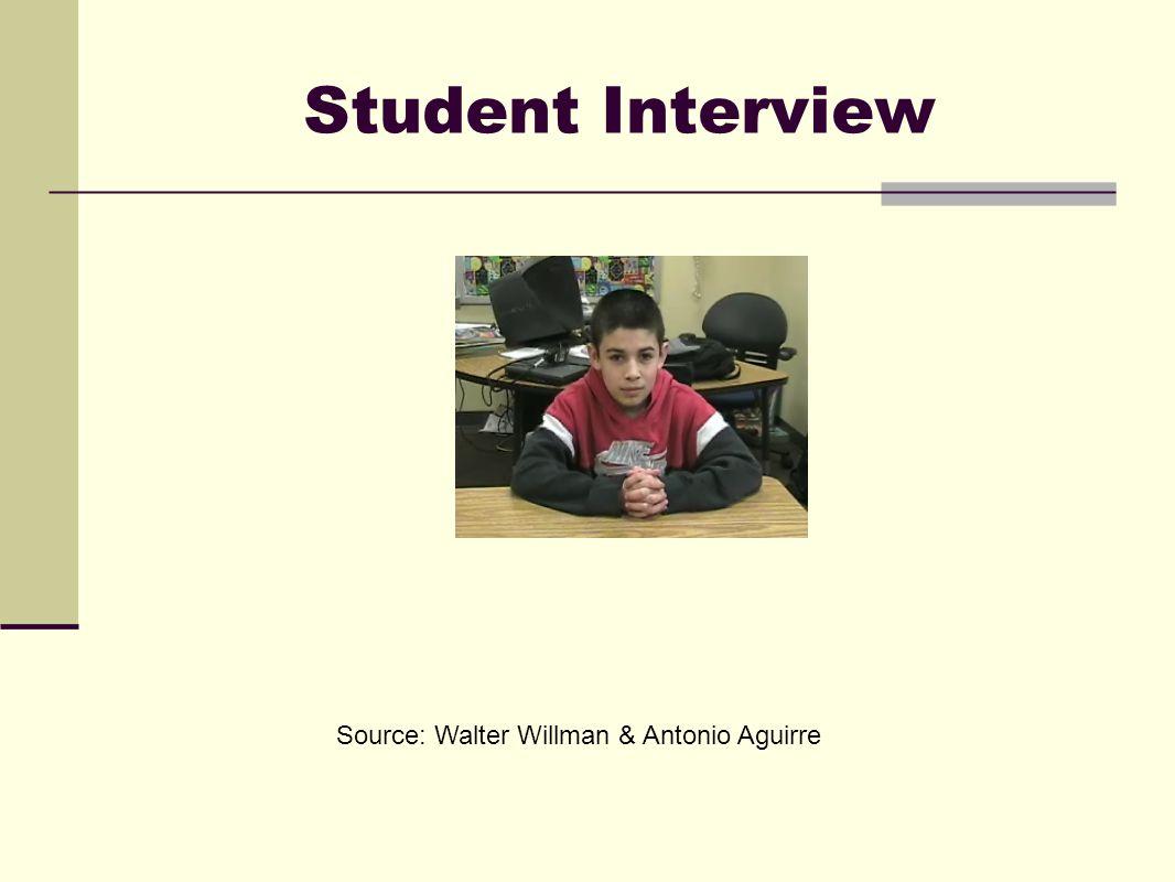 Student Interview Source: Walter Willman & Antonio Aguirre