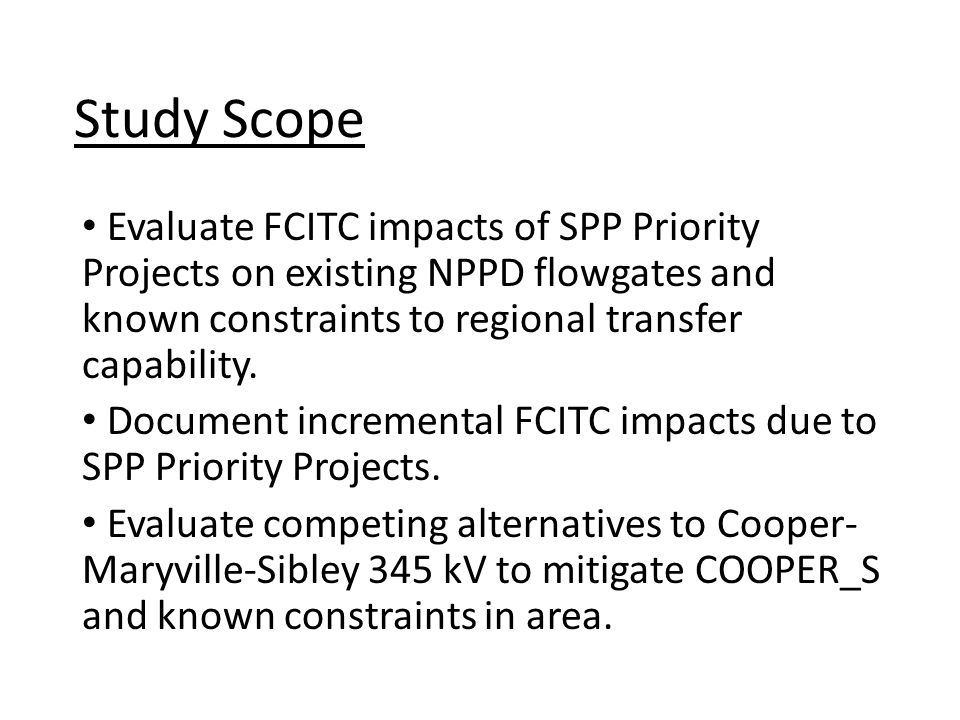 Evaluate FCITC impacts of SPP Priority Projects on existing NPPD flowgates and known constraints to regional transfer capability.
