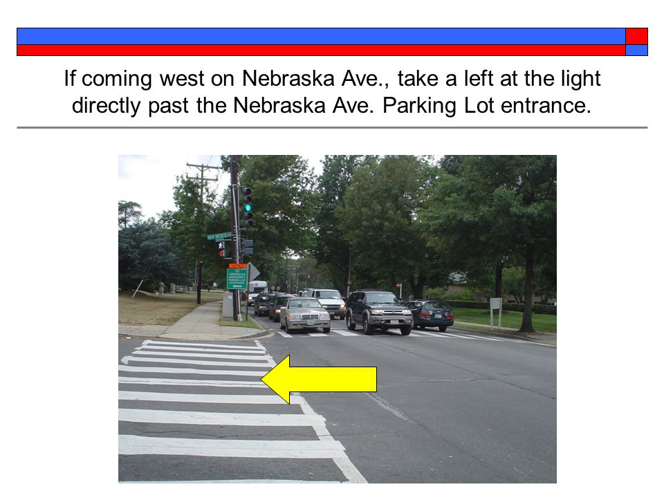If coming west on Nebraska Ave., take a left at the light directly past the Nebraska Ave. Parking Lot entrance.